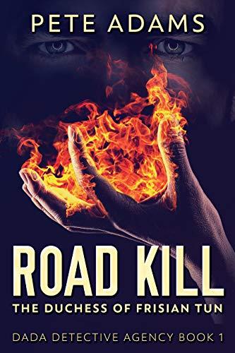 Road Kill: The Duchess Of Frisian Tun (DaDa Detective Agency Book 1) by [Pete Adams]
