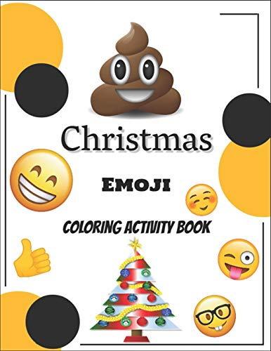 Christmas Emoji Coloring Book: 100+ Awesome Festive Pages of Christmas Holiday Emoji Stuff Coloring & Fun Activities for Kids, Girls, Boys, Teens & Adults