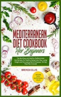 Mediterranean Diet Cookbook for Beginners: The Best Easy and Healthy Mediterranean Diet Recipes, for Healthy Eating Every Day, Losing Weight and Decreasing Risk for Diseases, 28-Day Meal Plan Included.