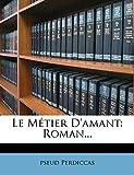 Le Métier D'amant: Roman... (French Edition)