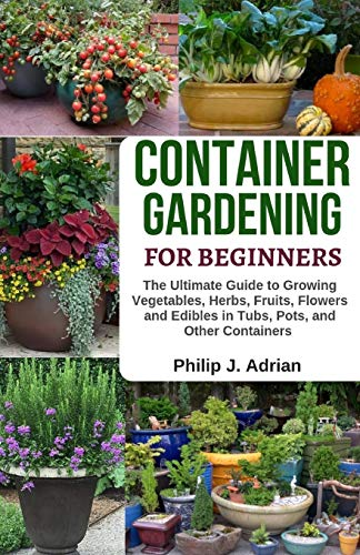 Container Gardening For Beginners: The Ultimate Guide to Growing...