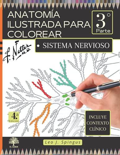 ANATOMÍA ILUSTRADA PARA COLOREAR: 3° parte. Sistema Nervioso. Incluye contexto clínico. (El Saber)