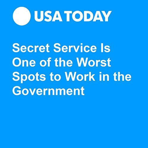 Secret Service Is One of the Worst Spots to Work in the Government audiobook cover art