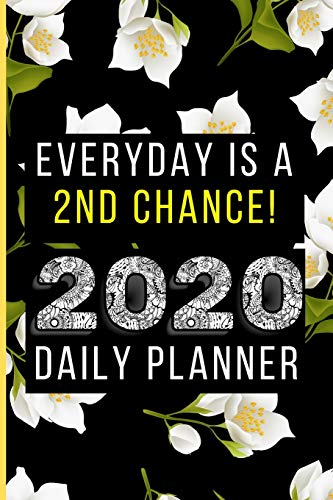Everyday Is a 2nd Chance: Daily Planner 2020: Jan 1, 2020 To December 31, 2020 Daily & Weekly Planner - Black Floral Cover