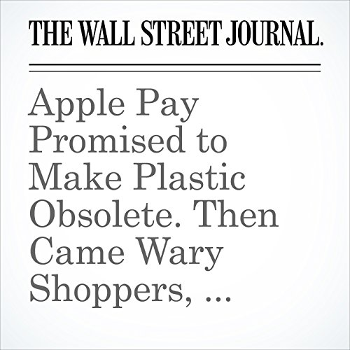 Apple Pay Promised to Make Plastic Obsolete. Then Came Wary Shoppers, Confused Clerks copertina