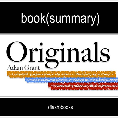 Summary and Analysis - Originals: How Non-Conformists Move the World, by Adam Grant audiobook cover art