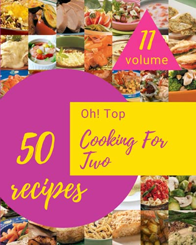 Oh! Top 50 Cooking For Two Recipes Volume 11: Home Cooking Made Easy with Cooking For Two Cookbook!