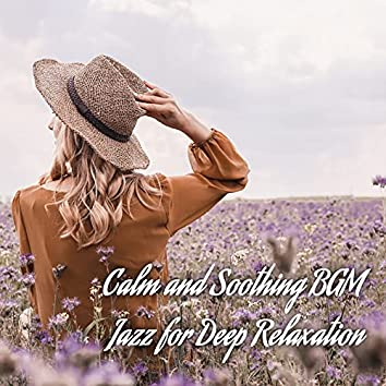 Calm and Soothing BGM Jazz for Deep Relaxation