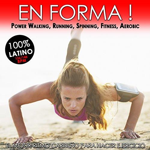 En Forma! El Mejor Ritmo Caribeño para Hacer Ejercicio. 100% Latino para Power Walking, Running, Spinning, Fitness, Aerobic (136 a 148 Beats por Minuto)