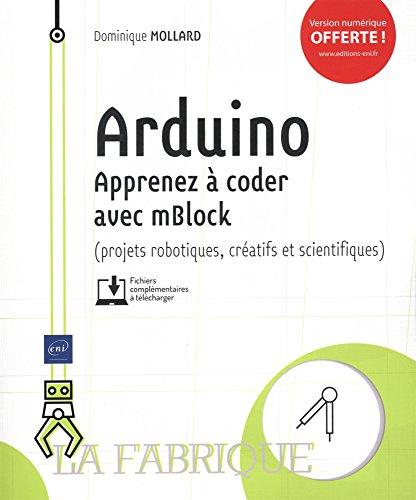 Arduino - Apprenez à coder avec mBlock (projets robotiques, créatifs et scientifiques)