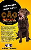 Manual Cuidando da Saude do seu Cão: Cuidando da Saude do seu Cãozinho