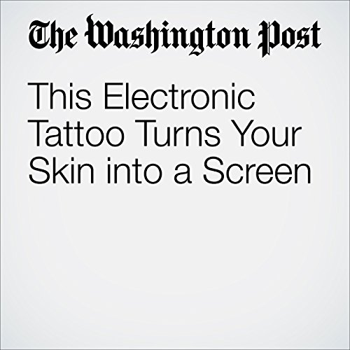 This Electronic Tattoo Turns Your Skin into a Screen audiobook cover art
