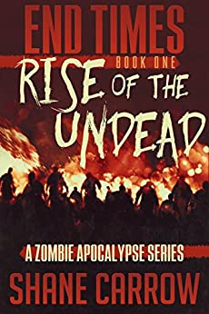 End Times I: Rise of the Undead by [Shane Carrow]