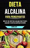 Dieta Alcalina Para Principiantes: Más De 150+ Recetas Alcalinas Para Tu Dieta Alcalina Y Un Detallado Plan De Menús