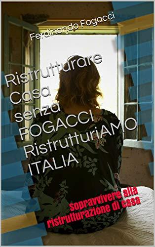 Ristrutturare Casa senza FOGACCI RistrutturiAMO ITALIA: Sopravvivere alla ristrutturazione di casa (Italian Edition)