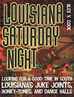 Louisiana Saturday Night: Looking for a Good Time in South Louisiana's Juke Joints, Honky-Tonks, and Dance Halls (Southern Messenger Poets)