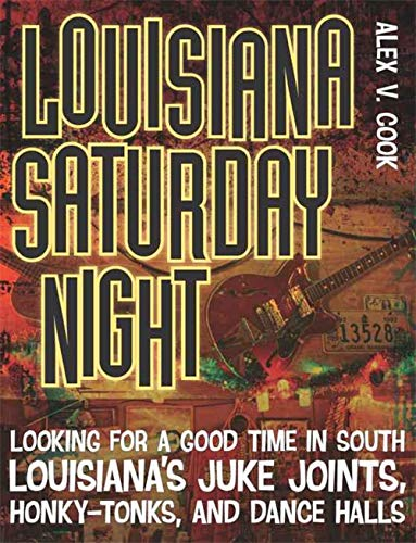 Louisiana Saturday Night: Looking for a Good Time in South Louisiana's Juke Joints, Honky-Tonks, and Dance Halls (Southern Messenger Poets) (English Edition)