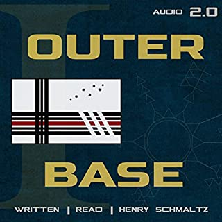 Outer Base                   By:                                                                                                                                 Henry Schmaltz                               Narrated by:                                                                                                                                 Henry Schmaltz                      Length: 8 hrs and 23 mins     Not rated yet     Overall 0.0