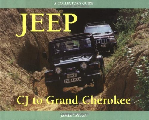 Jeep CJ to Grand Cherokee: A Collector's Guide (Collector's Guides) by James Taylor (1999-05-01)