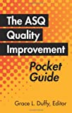 The ASQ Quality Improvement Pocket Guide: Basic History, Concepts, Tools and Relationships