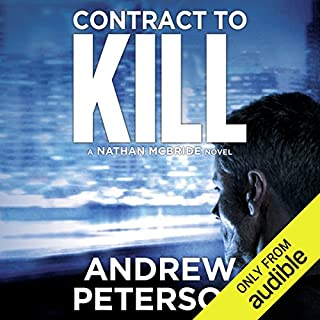 Contract to Kill     Nathan McBride, Book 5              By:                                                                                                                                 Andrew Peterson                               Narrated by:                                                                                                                                 Dick Hill                      Length: 12 hrs and 1 min     101 ratings     Overall 4.5