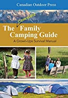 The Complete Family Camping Guide: A Grown-Ups Survival Manual