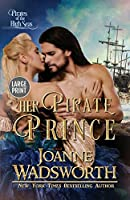 Her Pirate Prince: Pirates of the High Seas (Large Print) (Regency Brides)