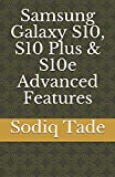 Samsung Galaxy S10, S10 Plus & S10e Advanced Features