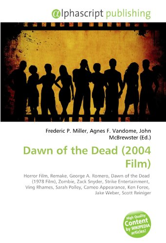 Dawn of the Dead (2004 Film): Horror Film, Remake, George A. Romero, Dawn of the Dead  (1978 Film), Zombie, Zack Snyder, Strike Entertainment,  Ving ... Ken Foree,  Jake Weber, Scott Reiniger
