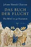 Das Buch der Flucht: Die Bibel in 40 Stationen - Johann Hinrich Claussen