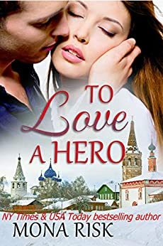 To Love A Hero (International Romance Series Book 1) by [Mona Risk]