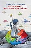 Siate ribelli, praticate gentilezza (Italian Edition)