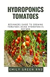 HYDROPONICS TOMATOES: Beginners guide to growing...