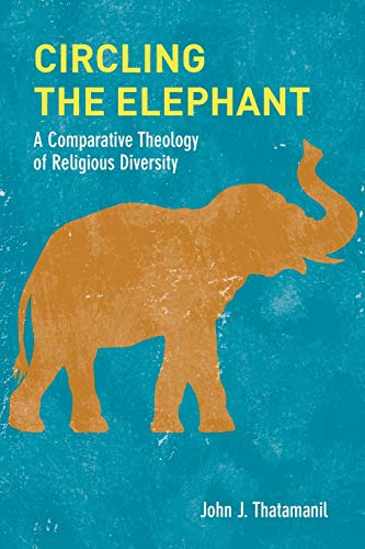 Compare Textbook Prices for Circling the Elephant: A Comparative Theology of Religious Diversity Comparative Theology: Thinking Across Traditions 1 Edition ISBN 9780823287734 by Thatamanil, John J.