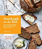 Sourdough on the Rise: How to Confidently Make Whole Grain Sourdough Breads at Home