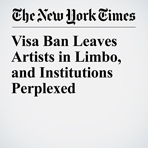 Visa Ban Leaves Artists in Limbo, and Institutions Perplexed copertina