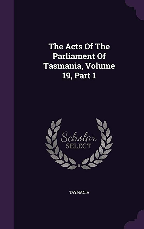 The Acts Of The Parliament Of Tasmania, Volume 19, Part 1