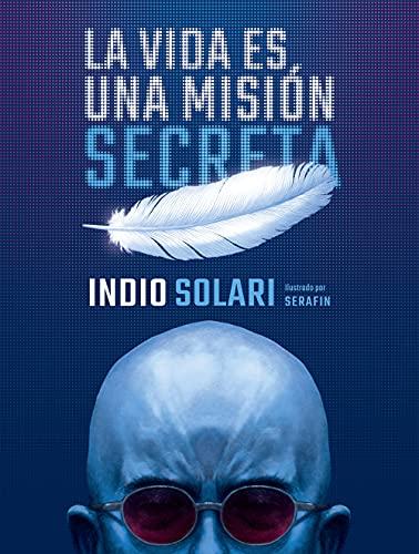 La vida es una misión secreta (Spanish Edition)