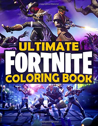 Ultimate Fortnite Coloring Book: 100 High-Quality Images With Fortnite Characters, Weapons, Creatures And Coolest Moments In Battle Royale For Kids, Teens And Adults