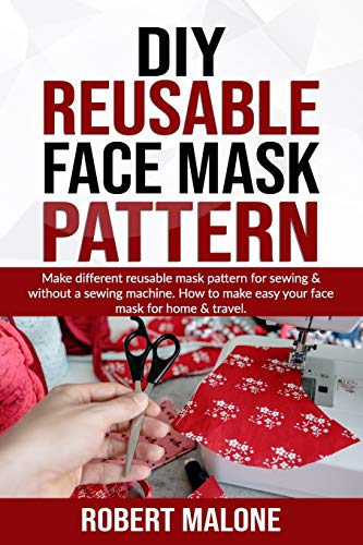 DIY REUSABLE FACE MASK PATTERN: Make different reusable mask pattern for sewing & without a sewing machine. How to make easy your face mask for home & travel.