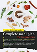 Complete Meal Plan for Beginners (Color Edition): 3 BOOKS IN 1: gourmet recipes lunch, dinner and desserts. This cookbook contains quick and easy meals to prepare step-by-step, perfect for your home cooking, parties or aperitifs either. Lose weight by eating well with the right recipe book, for a complete