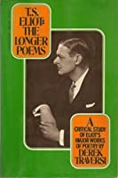 T. S. Eliot: The longer poems : the Waste land, Ash Wednesday, Four quartets 0156928736 Book Cover