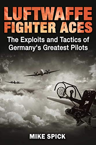 Luftwaffe Fighter Aces: The Exploits and Tactics of Germany's Greatest Pilots