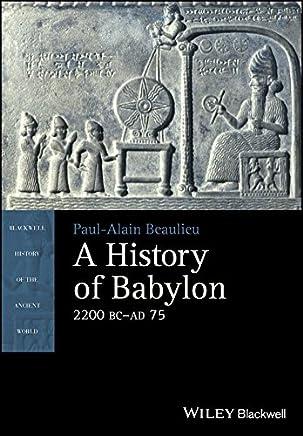 A History of Babylon, 2200 BC - AD 75. (Blackwell History of the Ancient World) (English Edition)