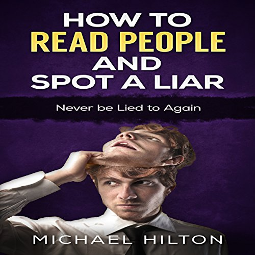 How to Read People and Spot a Liar: Never Be Lied to Again audiobook cover art
