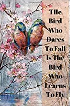 The Bird Who Dares To Fall Is The Bird Who Learns To Fly: Novelty Lined Notebook / Journal To Write In Perfect Gift Item (6 x 9 inches) For Bird Watchers