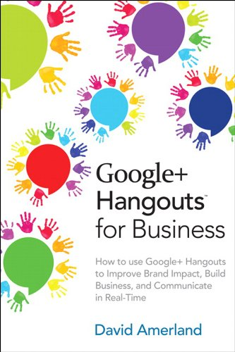 Google+ Hangouts for Business: How to use Google+ Hangouts to Improve...