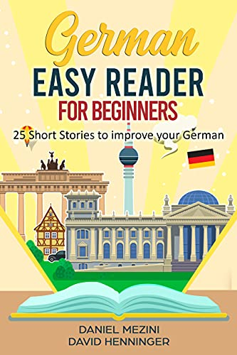 German Easy Reader for Beginners - 25 Short Stories to improve your German: Read for pleasure at your level, expand your vocabulary and learn German the fun way at your own pace! (German Edition)