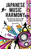 Japanese Music Harmony: Key Fluctuation Used in J-POP, Gaming, and Anime Music