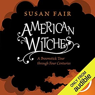 American Witches     A Broomstick Tour through Four Centuries              By:                                                                                                                                 Susan Fair                               Narrated by:                                                                                                                                 Coleen Marlo                      Length: 7 hrs and 43 mins     3 ratings     Overall 4.7